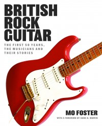 British Rock Guitar: The First 50 Years, the Musicians and their Stories